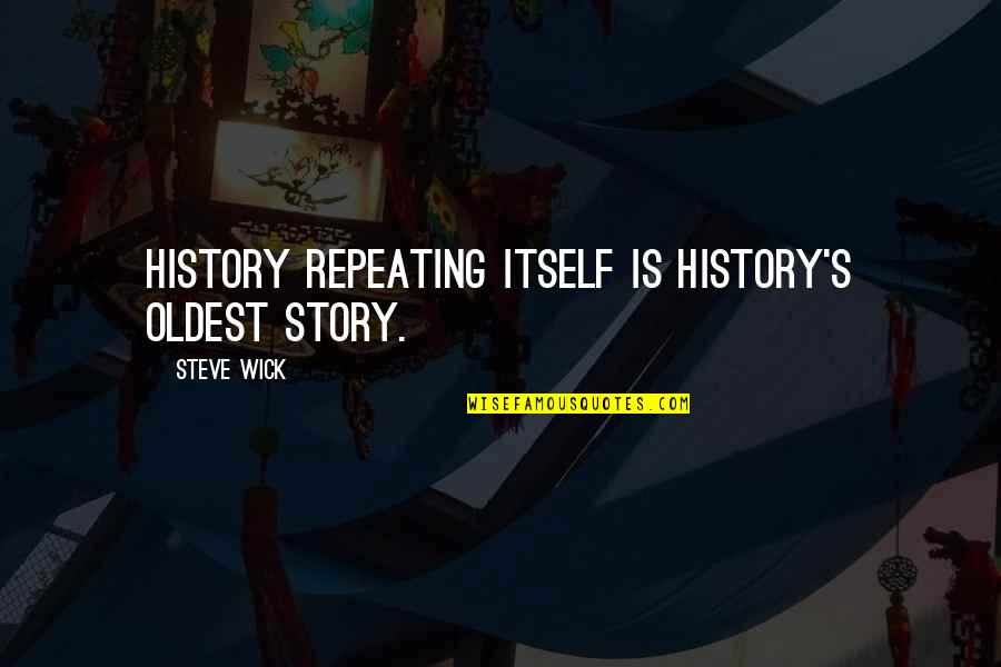 History Repeating Quotes By Steve Wick: History repeating itself is history's oldest story.