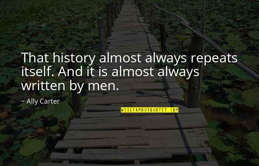History Repeats Quotes By Ally Carter: That history almost always repeats itself. And it