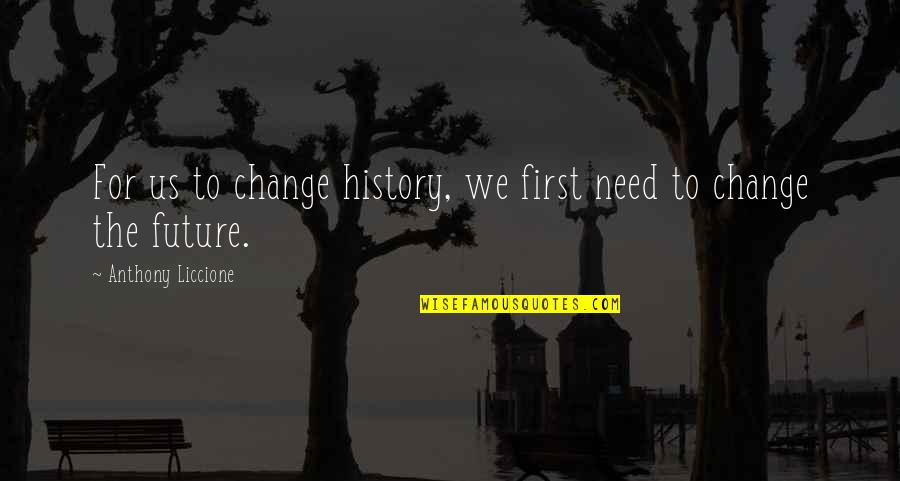 History Repeats Quotes By Anthony Liccione: For us to change history, we first need