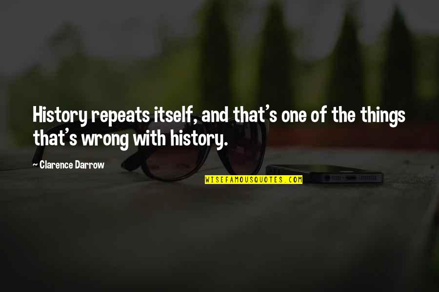 History Repeats Quotes By Clarence Darrow: History repeats itself, and that's one of the