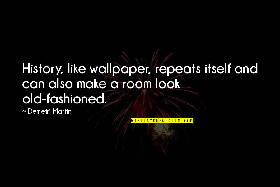 History Repeats Quotes By Demetri Martin: History, like wallpaper, repeats itself and can also