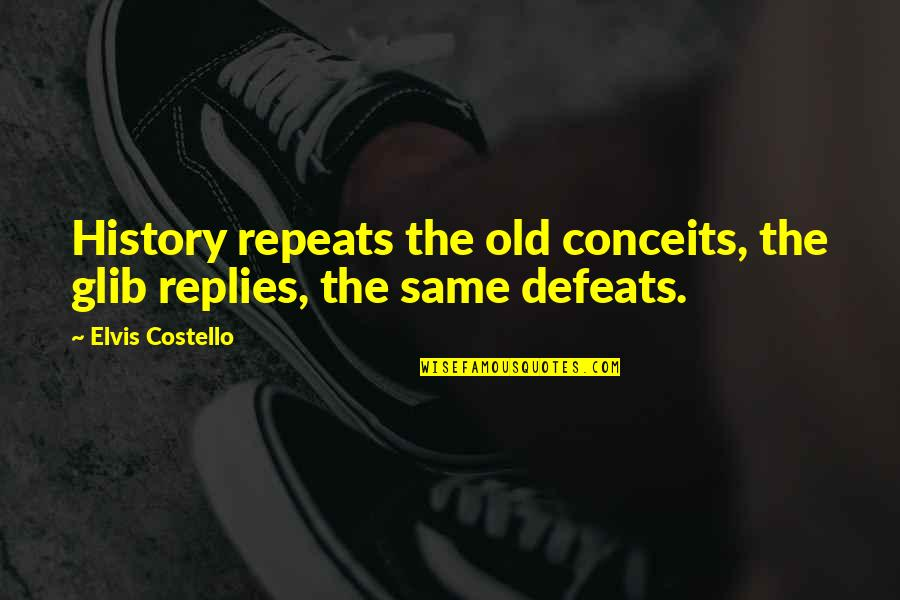 History Repeats Quotes By Elvis Costello: History repeats the old conceits, the glib replies,