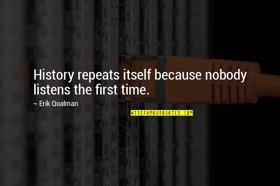 History Repeats Quotes By Erik Qualman: History repeats itself because nobody listens the first