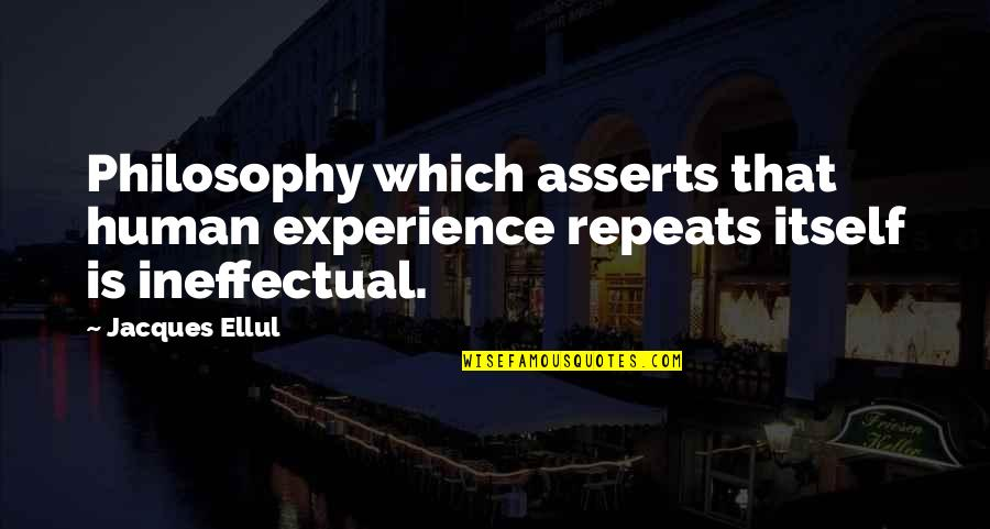 History Repeats Quotes By Jacques Ellul: Philosophy which asserts that human experience repeats itself