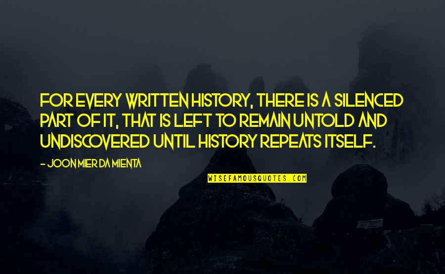 History Repeats Quotes By Joon Mier Da Mienta: For every written history, there is a silenced