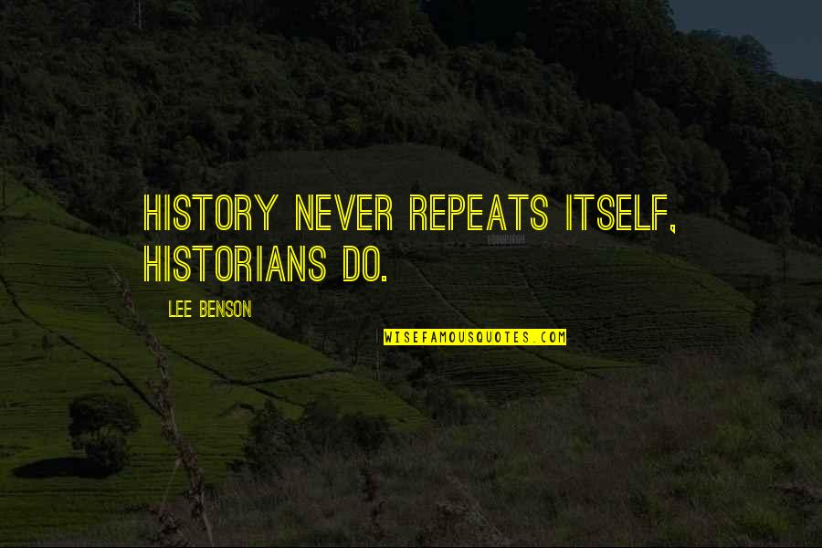History Repeats Quotes By Lee Benson: History never repeats itself, historians do.