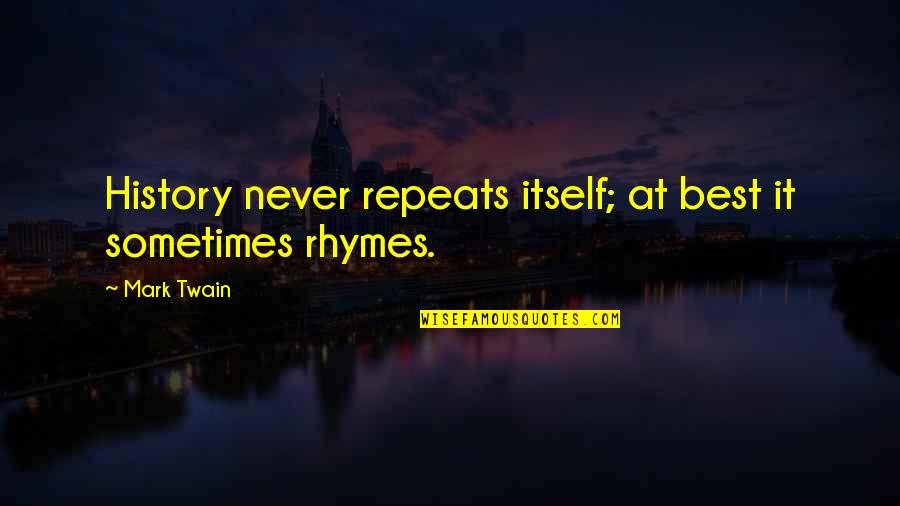 History Repeats Quotes By Mark Twain: History never repeats itself; at best it sometimes