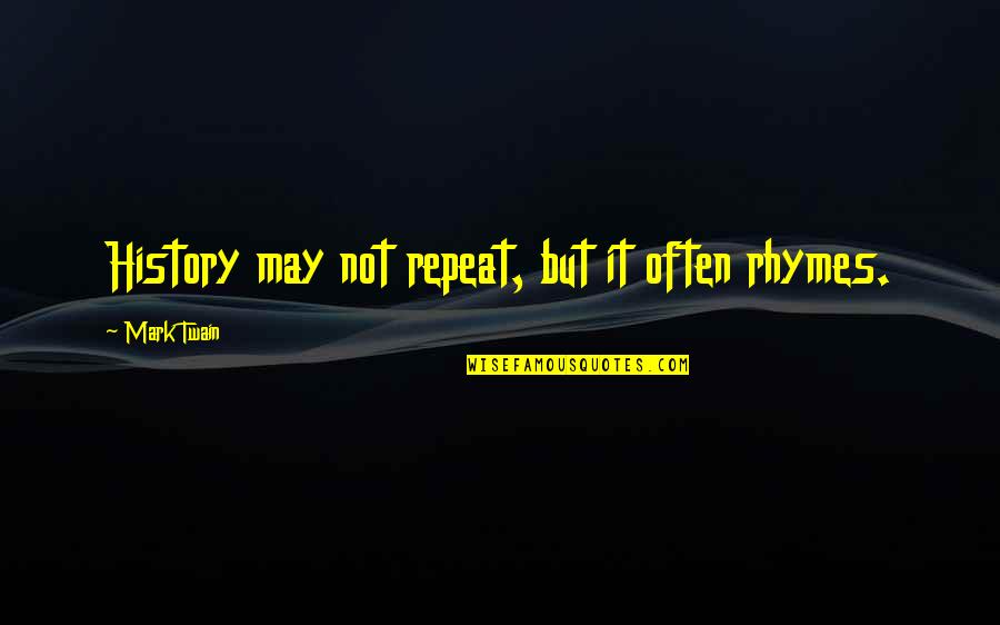History Repeats Quotes By Mark Twain: History may not repeat, but it often rhymes.
