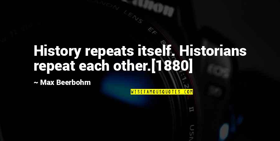 History Repeats Quotes By Max Beerbohm: History repeats itself. Historians repeat each other.[1880]