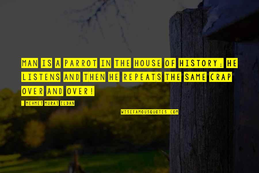 History Repeats Quotes By Mehmet Murat Ildan: Man is a parrot in the House of