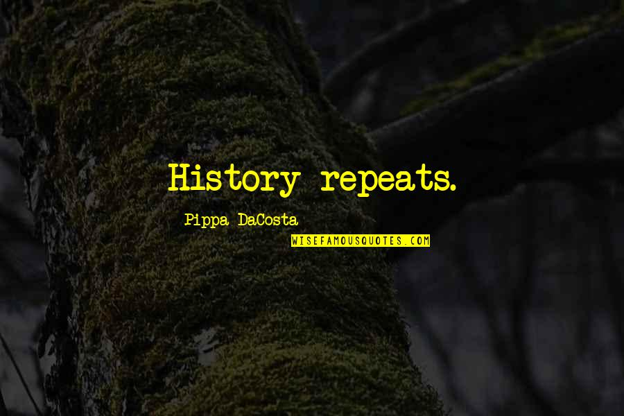 History Repeats Quotes By Pippa DaCosta: History repeats.