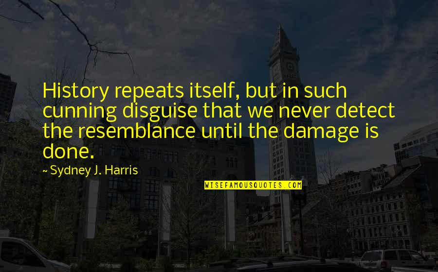 History Repeats Quotes By Sydney J. Harris: History repeats itself, but in such cunning disguise