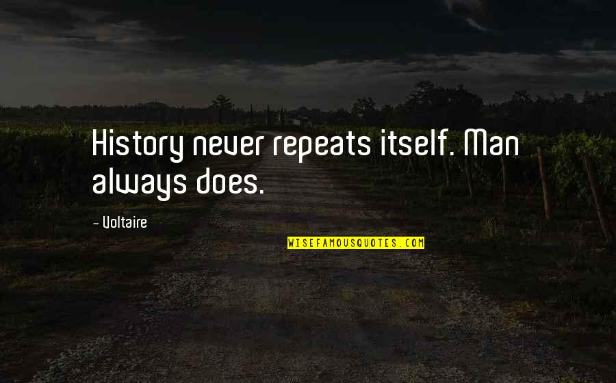 History Repeats Quotes By Voltaire: History never repeats itself. Man always does.