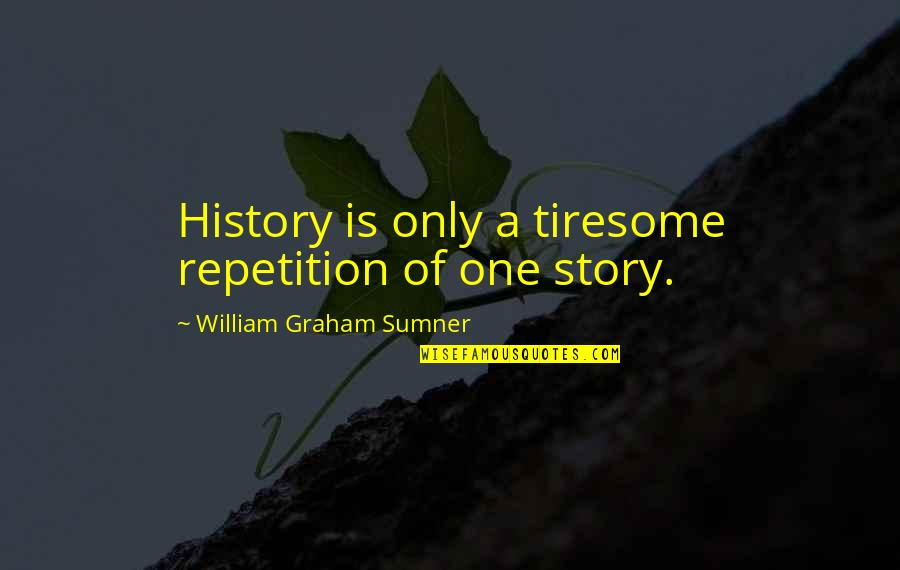 History Repeats Quotes By William Graham Sumner: History is only a tiresome repetition of one