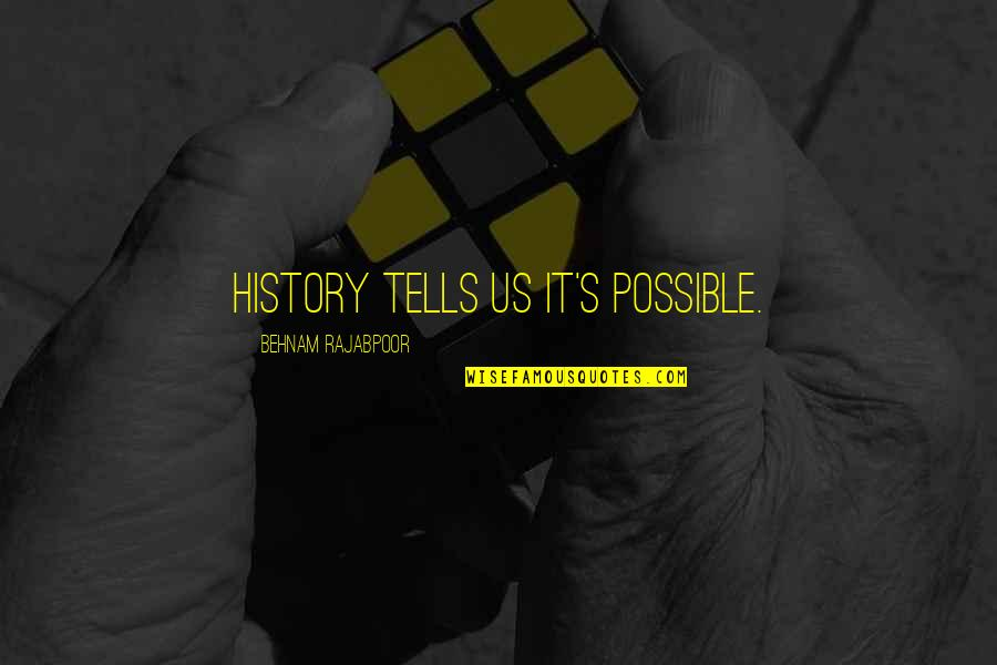 History Tells Us Quotes By Behnam Rajabpoor: History tells Us It's Possible.