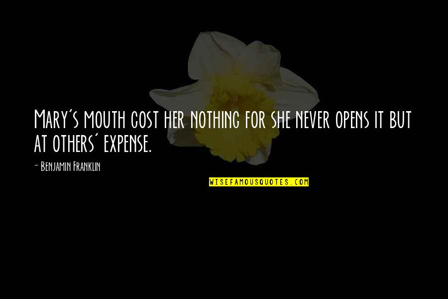 History Tells Us Quotes By Benjamin Franklin: Mary's mouth cost her nothing for she never