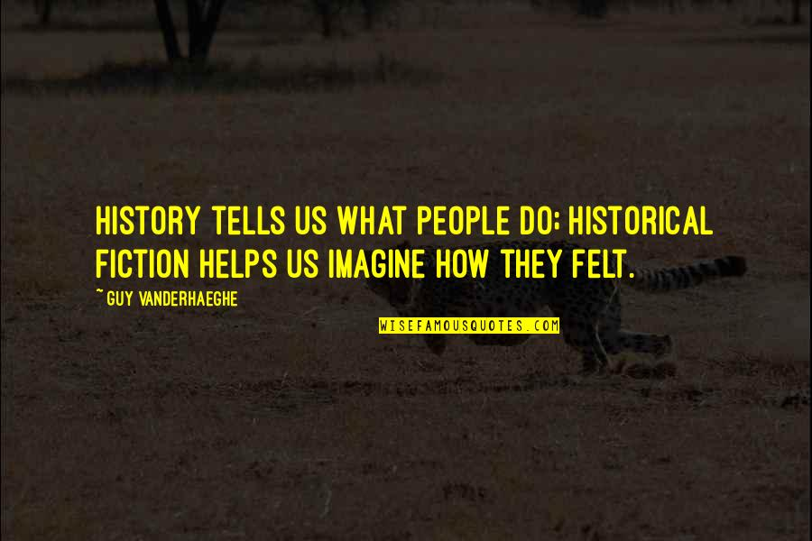 History Tells Us Quotes By Guy Vanderhaeghe: History tells us what people do; historical fiction