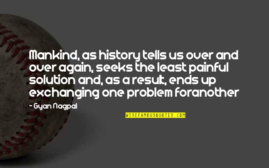 History Tells Us Quotes By Gyan Nagpal: Mankind, as history tells us over and over