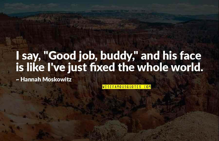 "History Tells Us Quotes By Hannah Moskowitz: I say, ""Good job, buddy,"" and his face"