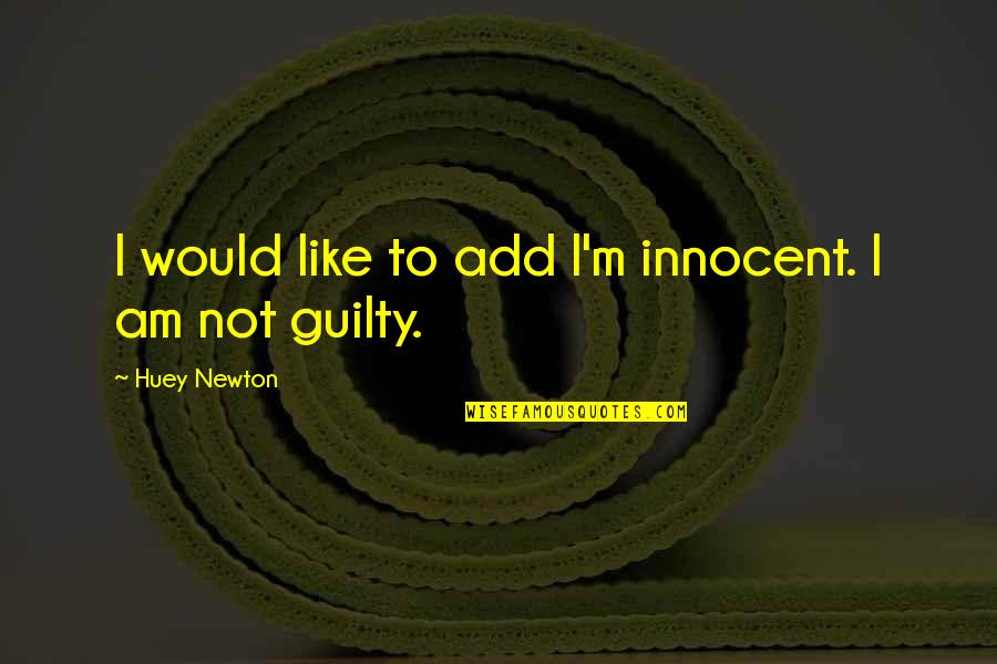 History Tells Us Quotes By Huey Newton: I would like to add I'm innocent. I