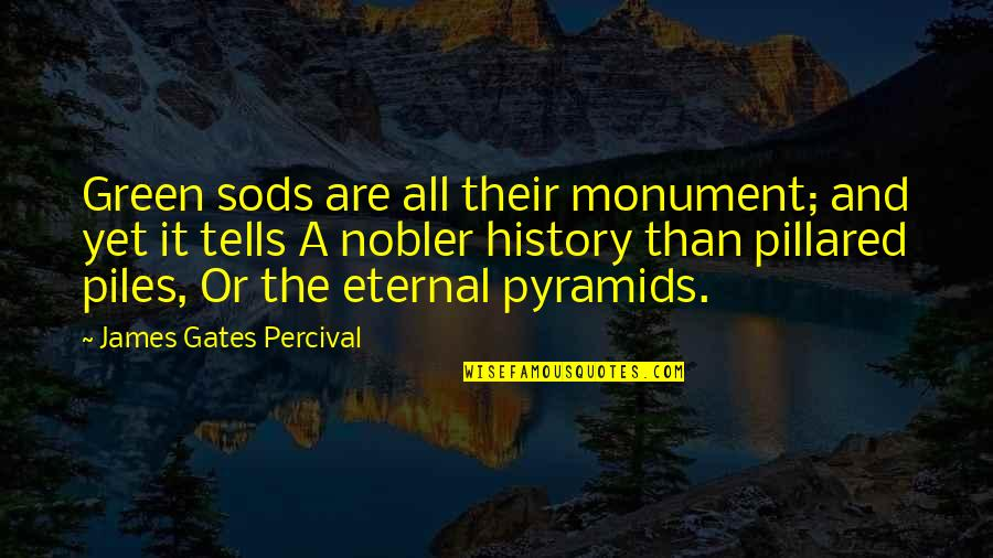History Tells Us Quotes By James Gates Percival: Green sods are all their monument; and yet