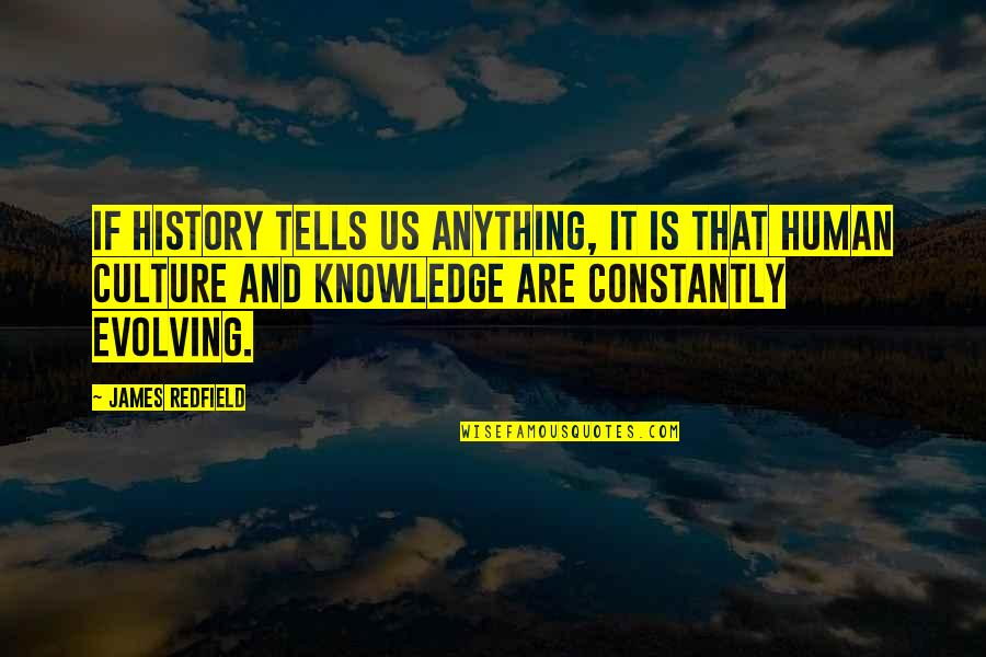 History Tells Us Quotes By James Redfield: If history tells us anything, it is that