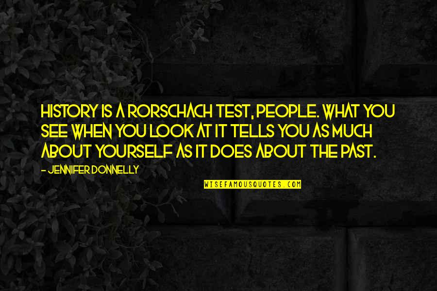 History Tells Us Quotes By Jennifer Donnelly: History is a Rorschach test, people. What you