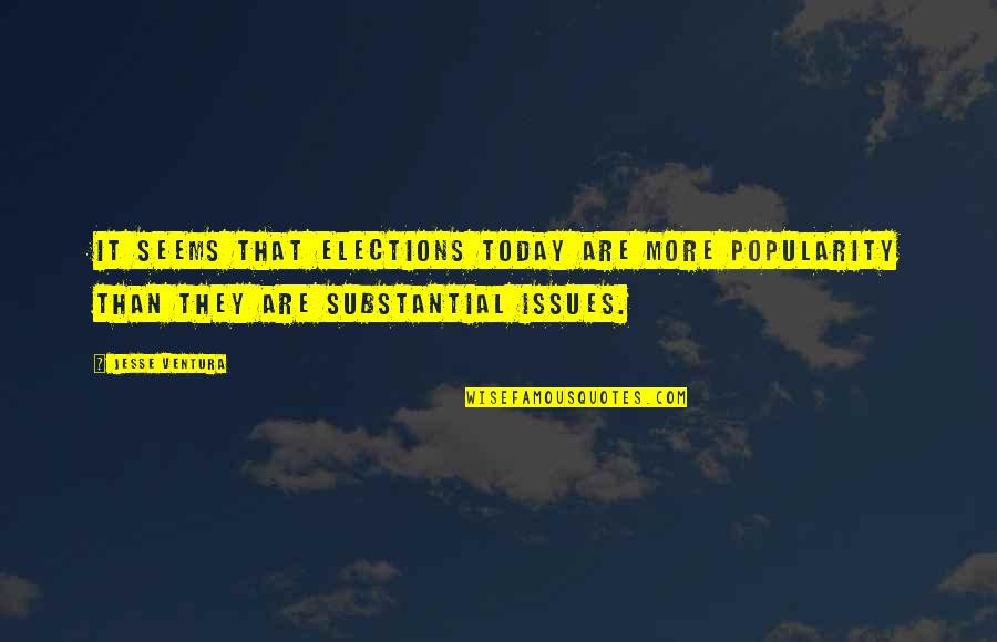 History Tells Us Quotes By Jesse Ventura: It seems that elections today are more popularity