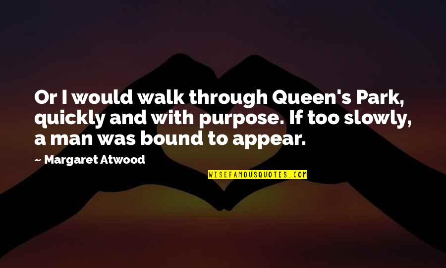 History Tells Us Quotes By Margaret Atwood: Or I would walk through Queen's Park, quickly