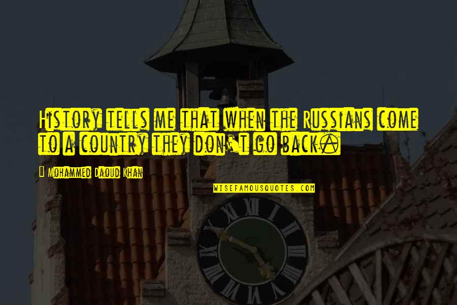 History Tells Us Quotes By Mohammed Daoud Khan: History tells me that when the Russians come