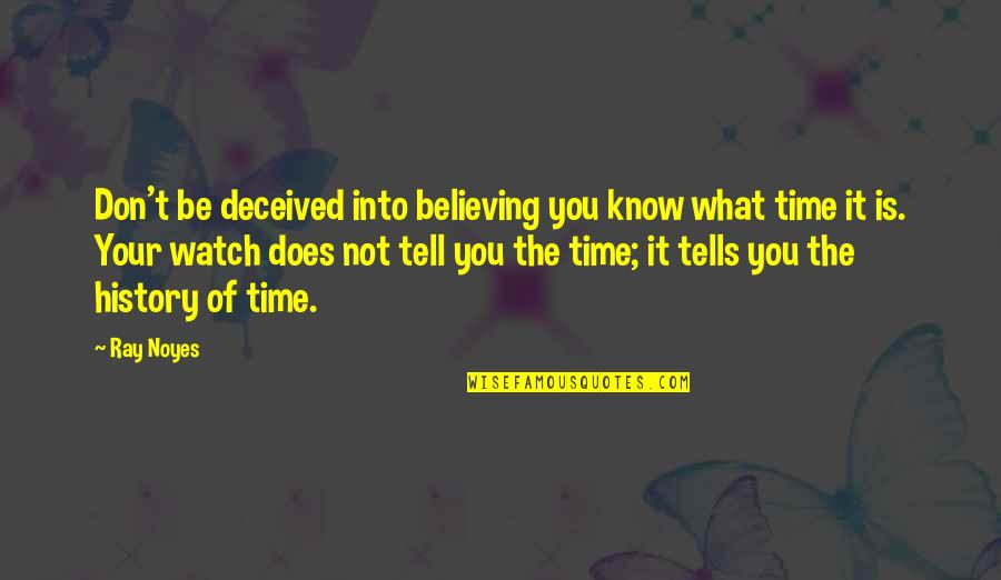 History Tells Us Quotes By Ray Noyes: Don't be deceived into believing you know what