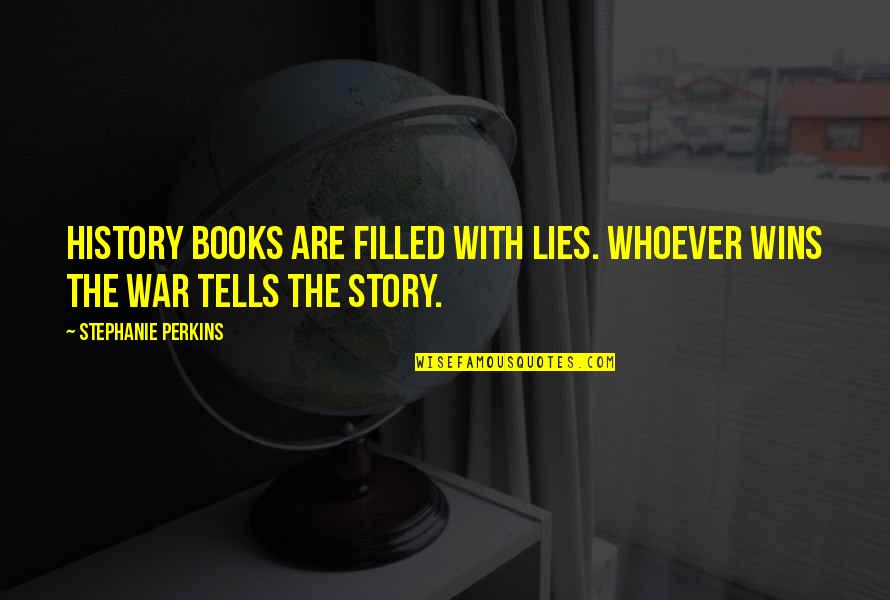 History Tells Us Quotes By Stephanie Perkins: History books are filled with lies. Whoever wins