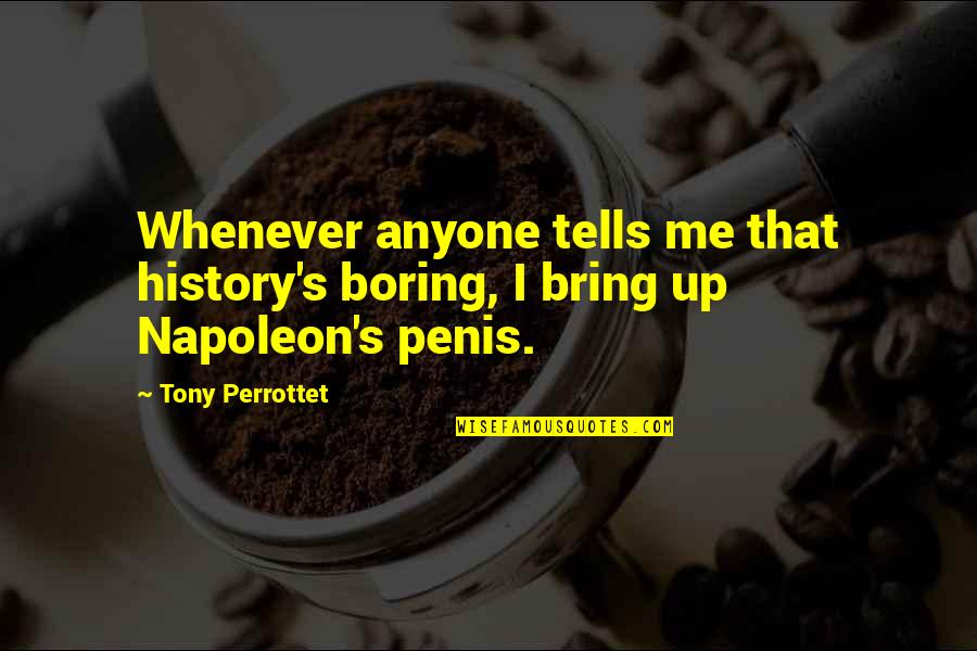 History Tells Us Quotes By Tony Perrottet: Whenever anyone tells me that history's boring, I