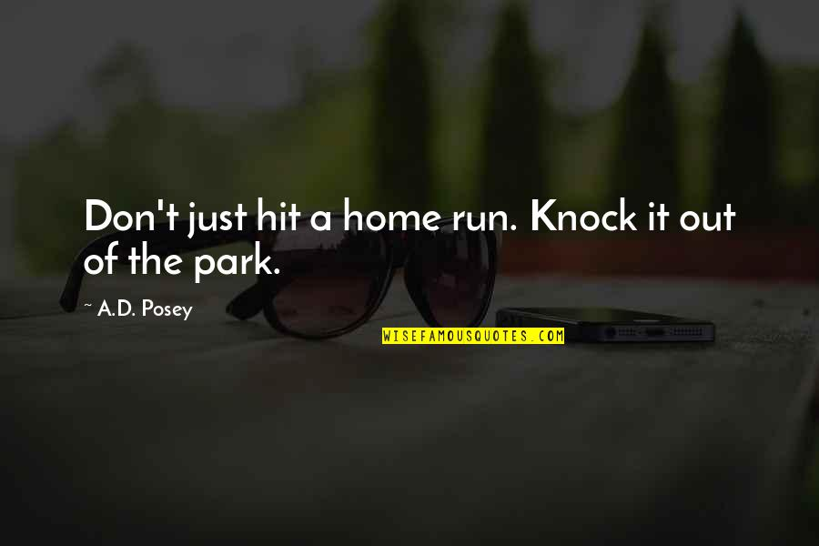 Hit And Run Quotes By A.D. Posey: Don't just hit a home run. Knock it