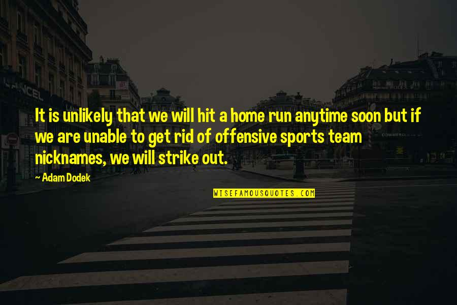 Hit And Run Quotes By Adam Dodek: It is unlikely that we will hit a