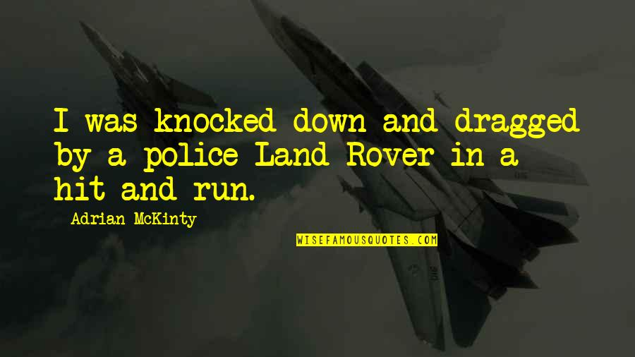 Hit And Run Quotes By Adrian McKinty: I was knocked down and dragged by a