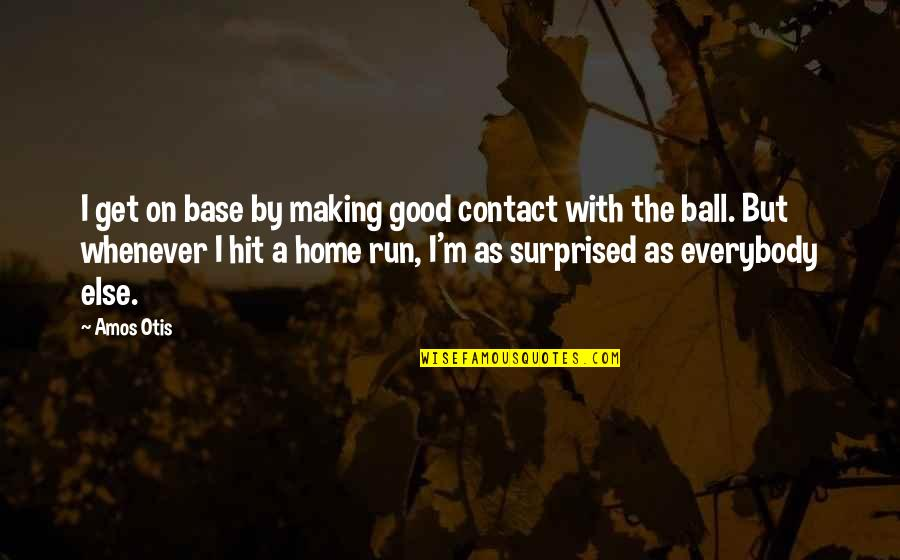 Hit And Run Quotes By Amos Otis: I get on base by making good contact