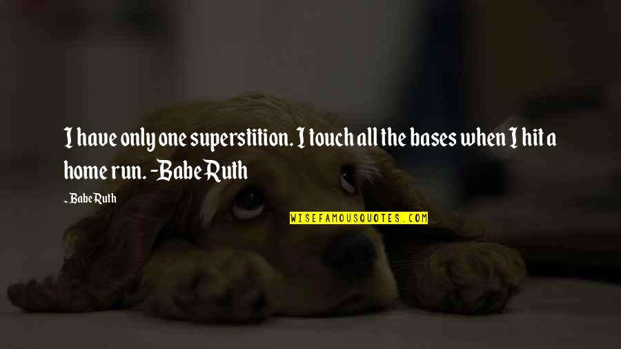 Hit And Run Quotes By Babe Ruth: I have only one superstition. I touch all