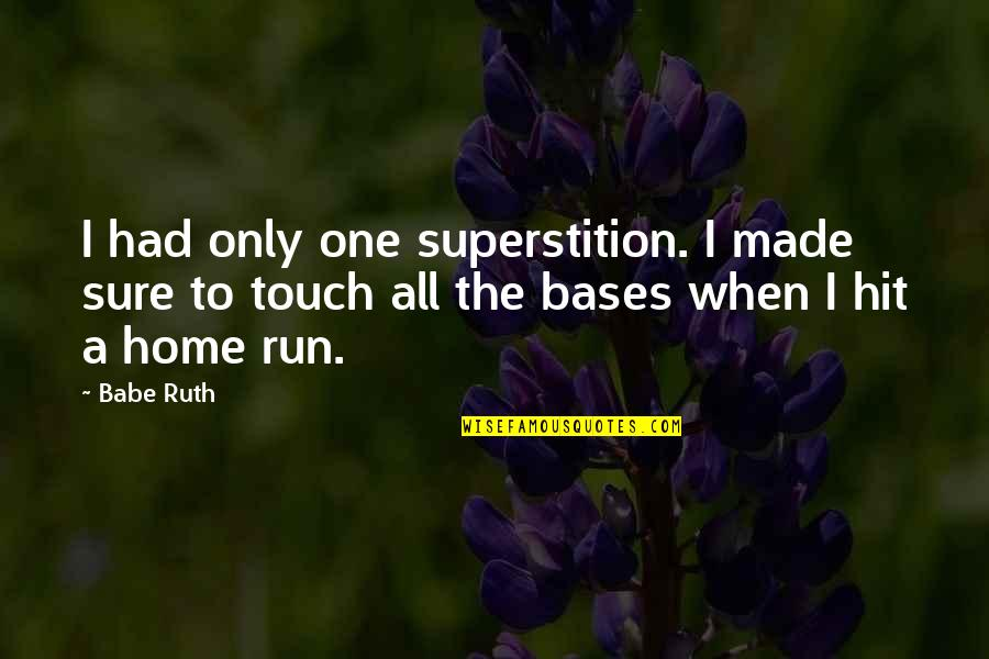 Hit And Run Quotes By Babe Ruth: I had only one superstition. I made sure