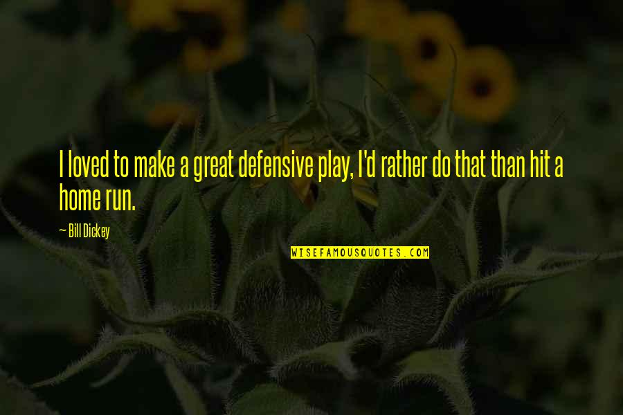 Hit And Run Quotes By Bill Dickey: I loved to make a great defensive play,