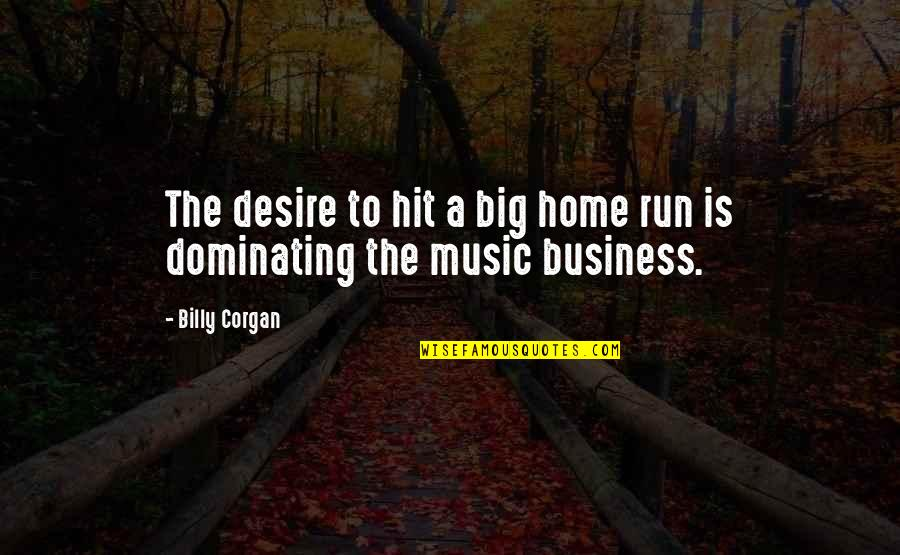 Hit And Run Quotes By Billy Corgan: The desire to hit a big home run