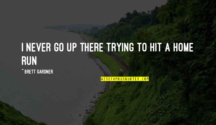 Hit And Run Quotes By Brett Gardner: I never go up there trying to hit