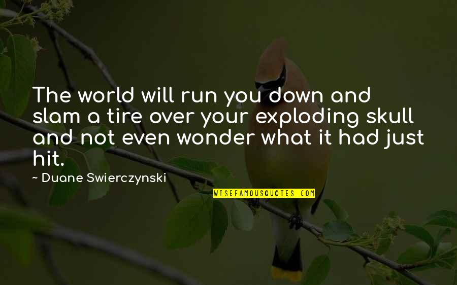 Hit And Run Quotes By Duane Swierczynski: The world will run you down and slam