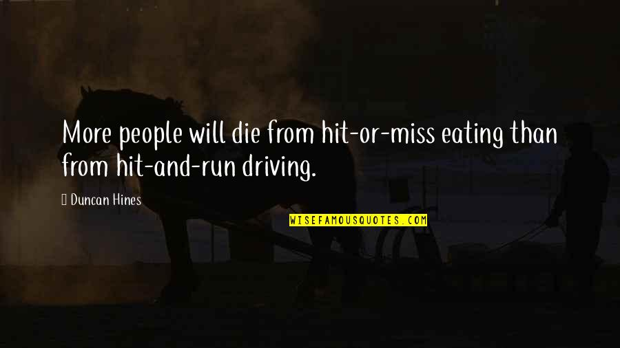 Hit And Run Quotes By Duncan Hines: More people will die from hit-or-miss eating than