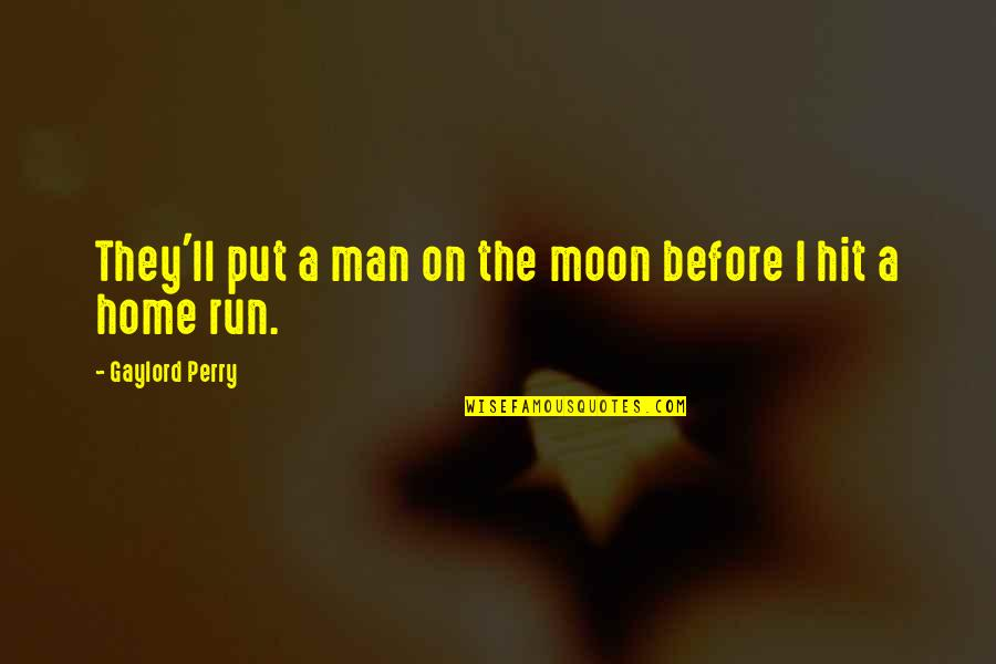 Hit And Run Quotes By Gaylord Perry: They'll put a man on the moon before