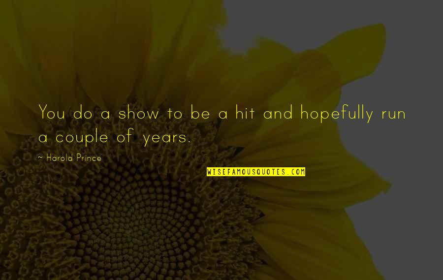 Hit And Run Quotes By Harold Prince: You do a show to be a hit