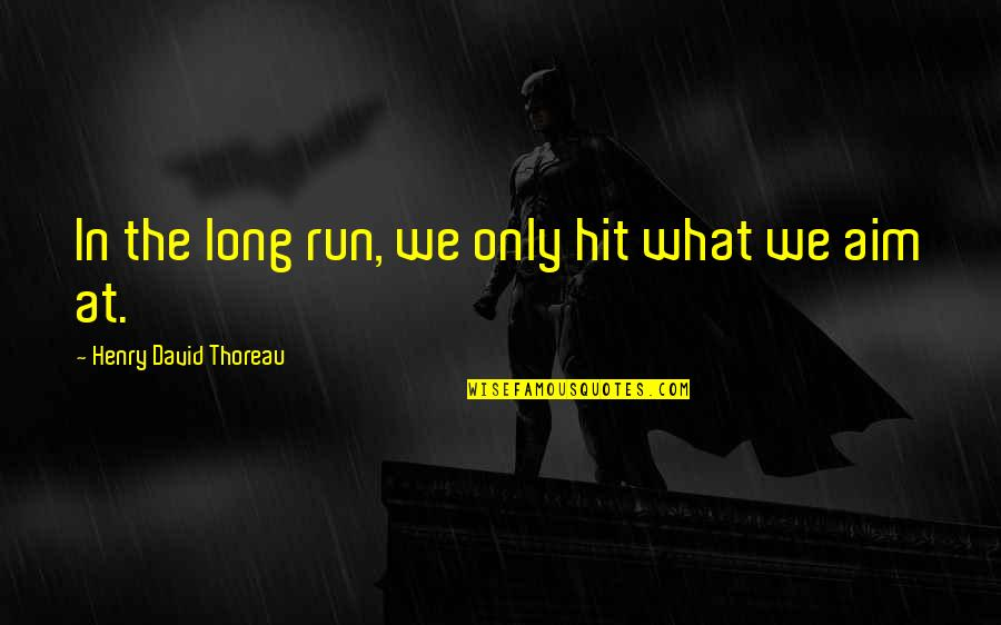 Hit And Run Quotes By Henry David Thoreau: In the long run, we only hit what