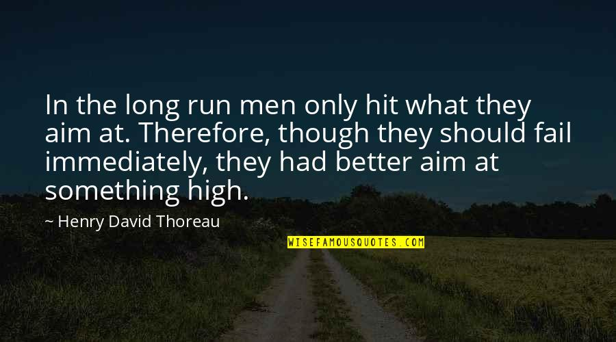 Hit And Run Quotes By Henry David Thoreau: In the long run men only hit what
