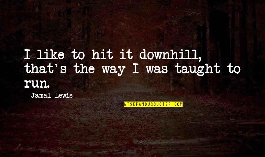 Hit And Run Quotes By Jamal Lewis: I like to hit it downhill, that's the