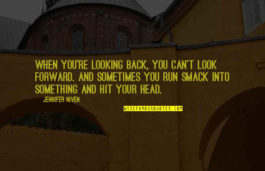 Hit And Run Quotes By Jennifer Niven: When you're looking back, you can't look forward.